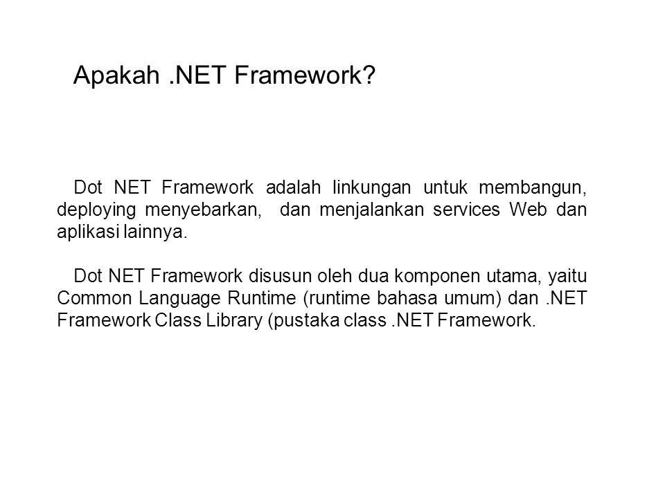 Dot NET Framework adalah linkungan untuk membangun, deploying menyebarkan, dan menjalankan services Web dan aplikasi lainnya.