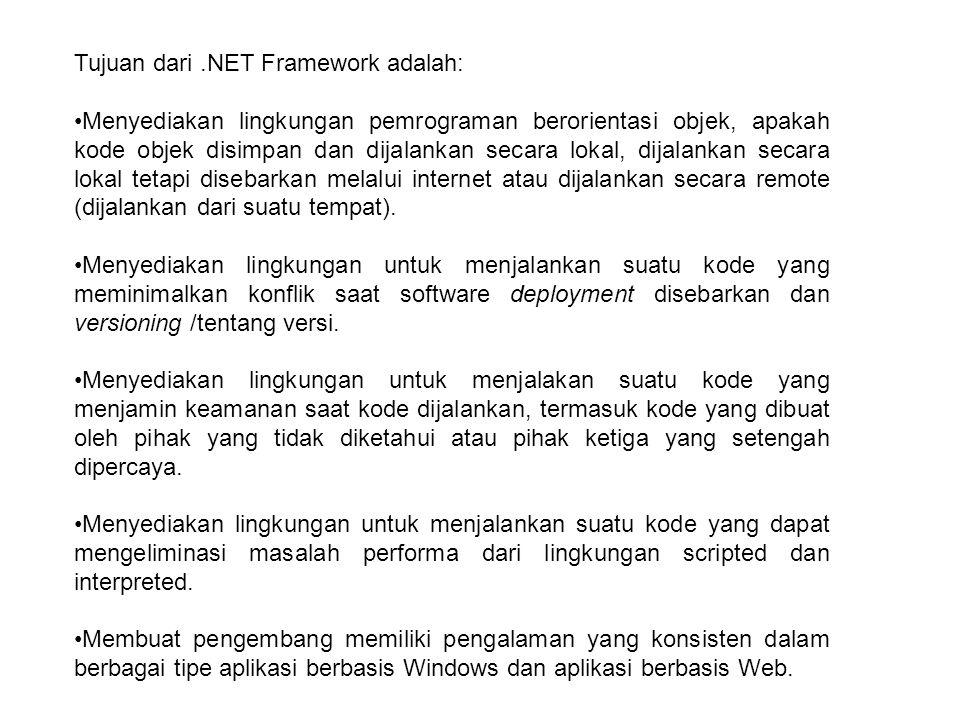 Tujuan dari.NET Framework adalah: Menyediakan lingkungan pemrograman berorientasi objek, apakah kode objek disimpan dan dijalankan secara lokal, dijalankan secara lokal tetapi disebarkan melalui internet atau dijalankan secara remote (dijalankan dari suatu tempat).