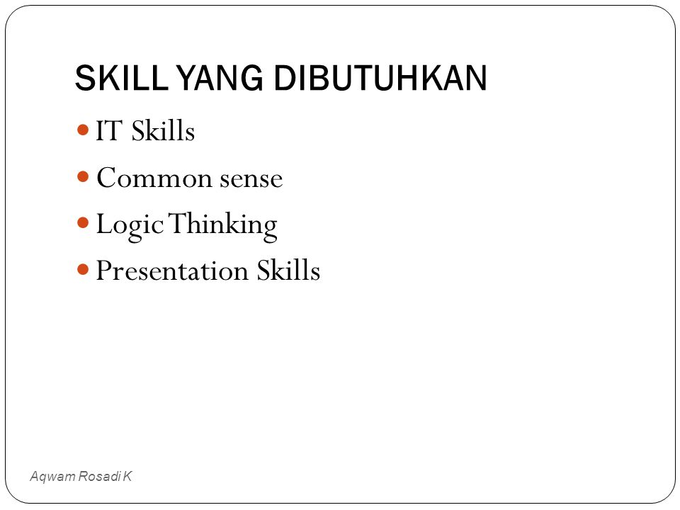 TANTANGAN KERJA DI DUNIA IT Aqwam Rosadi K Pekerja IT (Programmer, System Analyst, System Engineer, Database Specialist, Security Specialist dll) Kons
