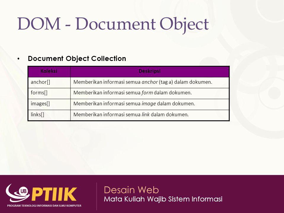 Desain Web Mata Kuliah Wajib Sistem Informasi DOM - Document Object Document Object Collection KoleksiDeskripsi anchor[]Memberikan informasi semua anc