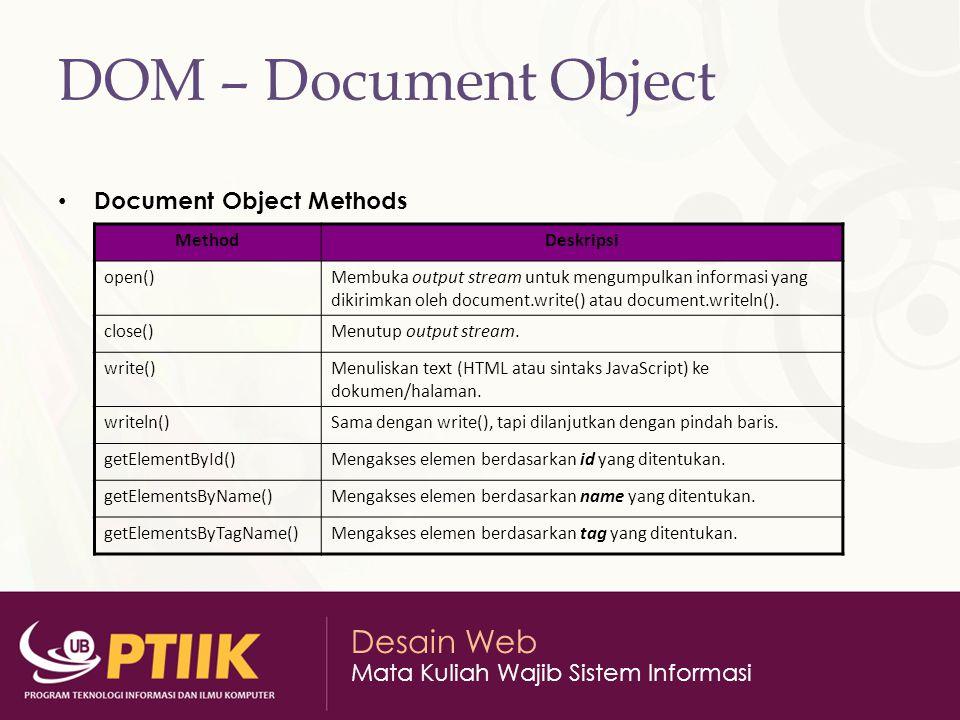 Desain Web Mata Kuliah Wajib Sistem Informasi DOM – Document Object Document Object Methods MethodDeskripsi open()Membuka output stream untuk mengumpu