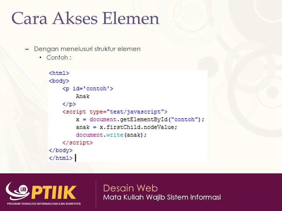 Desain Web Mata Kuliah Wajib Sistem Informasi Cara Akses Elemen – Dengan menelusuri struktur elemen Contoh :