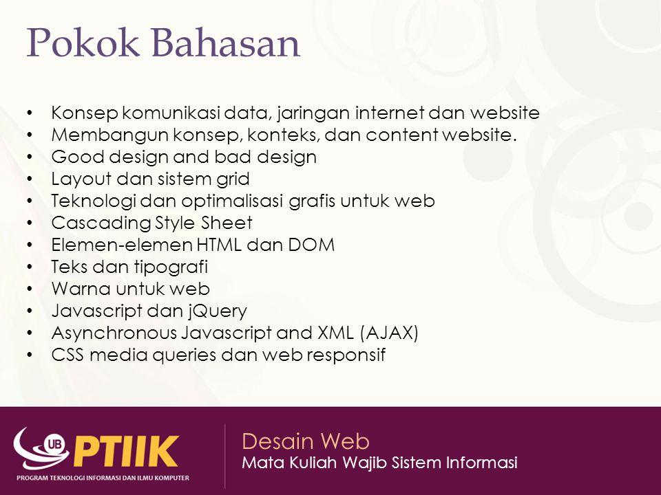 Desain Web Mata Kuliah Wajib Sistem Informasi Pokok Bahasan Konsep komunikasi data, jaringan internet dan website Membangun konsep, konteks, dan conte