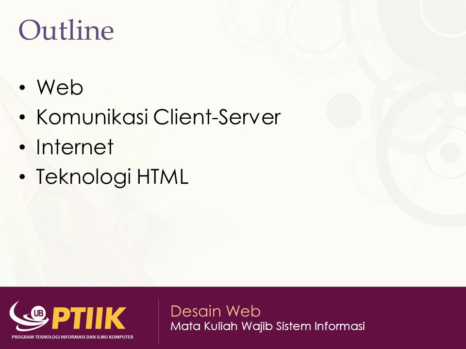 Desain Web Mata Kuliah Wajib Sistem Informasi Outline Web Komunikasi Client-Server Internet Teknologi HTML