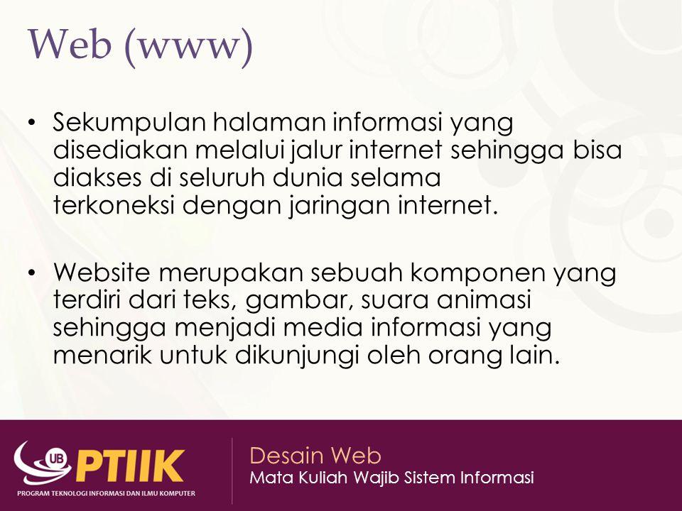 Desain Web Mata Kuliah Wajib Sistem Informasi Web (www) Sekumpulan halaman informasi yang disediakan melalui jalur internet sehingga bisa diakses di s