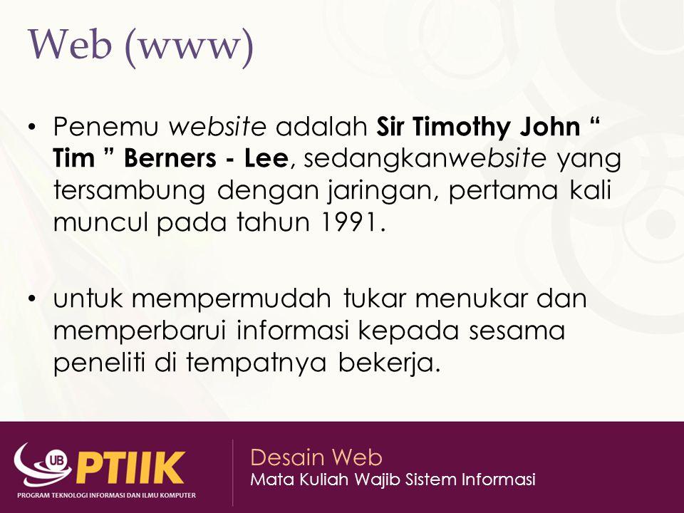 """Desain Web Mata Kuliah Wajib Sistem Informasi Web (www) Penemu website adalah Sir Timothy John """" Tim """" Berners - Lee, sedangkanwebsite yang tersambung"""