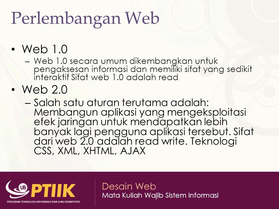 Desain Web Mata Kuliah Wajib Sistem Informasi Perlembangan Web Web 1.0 – Web 1.0 secara umum dikembangkan untuk pengaksesan informasi dan memiliki sif