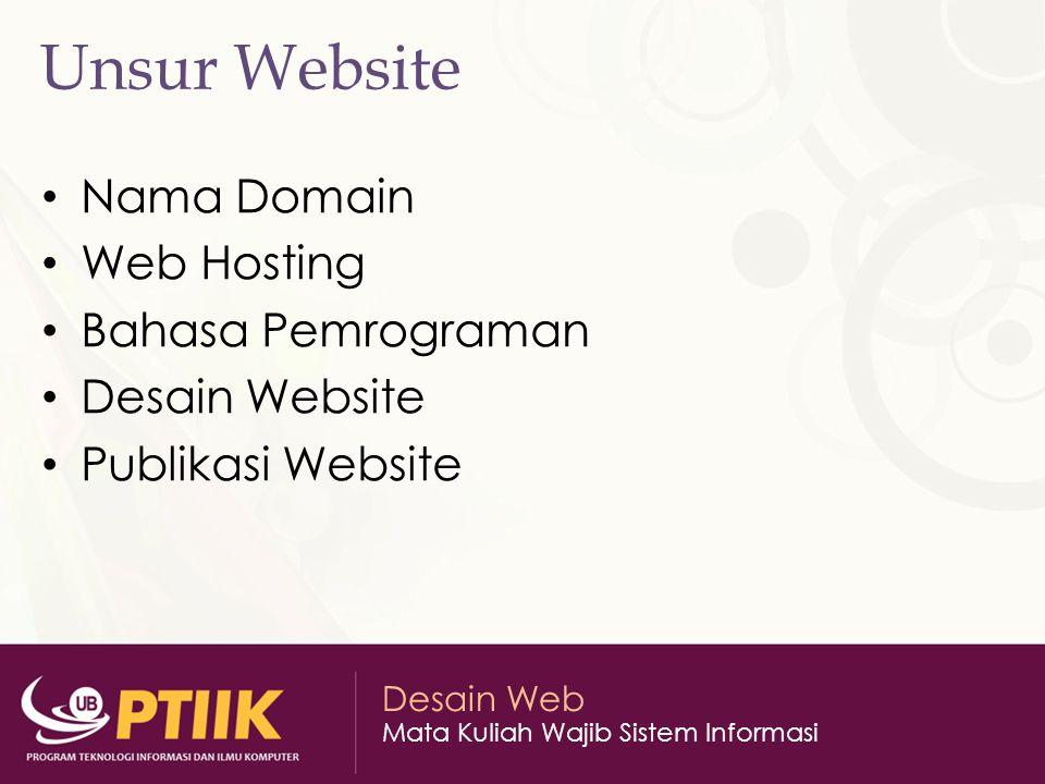 Desain Web Mata Kuliah Wajib Sistem Informasi Unsur Website Nama Domain Web Hosting Bahasa Pemrograman Desain Website Publikasi Website