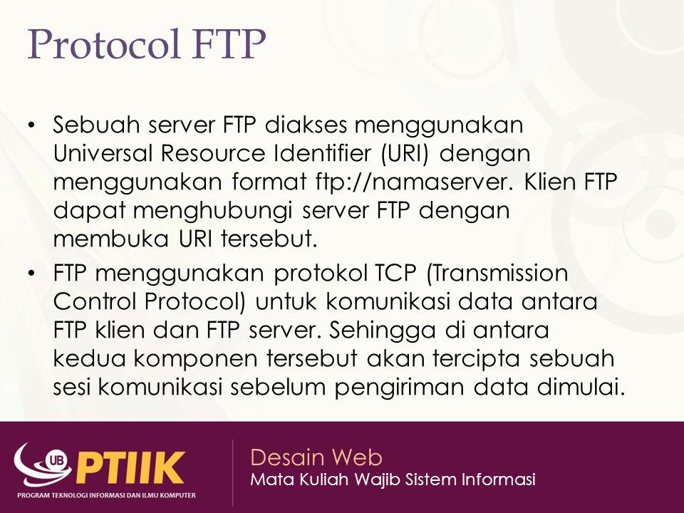 Desain Web Mata Kuliah Wajib Sistem Informasi Protocol FTP Sebuah server FTP diakses menggunakan Universal Resource Identifier (URI) dengan menggunaka