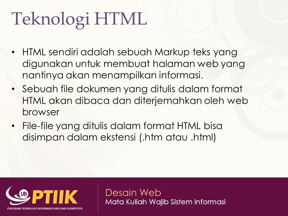 Desain Web Mata Kuliah Wajib Sistem Informasi Teknologi HTML HTML sendiri adalah sebuah Markup teks yang digunakan untuk membuat halaman web yang nant