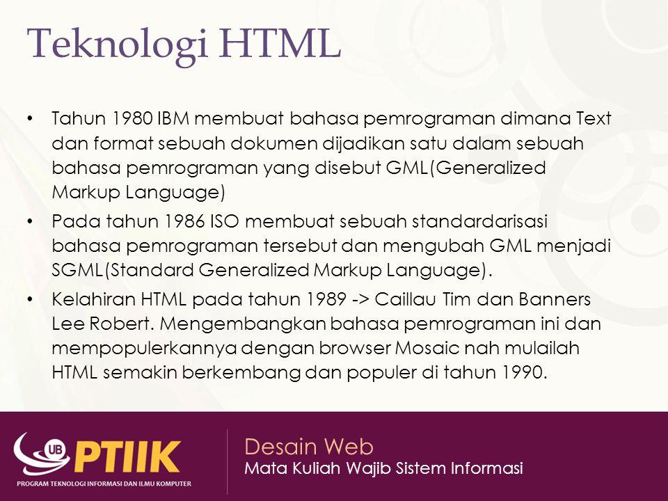 Desain Web Mata Kuliah Wajib Sistem Informasi Teknologi HTML Tahun 1980 IBM membuat bahasa pemrograman dimana Text dan format sebuah dokumen dijadikan