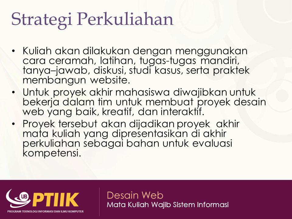 Desain Web Mata Kuliah Wajib Sistem Informasi Strategi Perkuliahan Kuliah akan dilakukan dengan menggunakan cara ceramah, latihan, tugas-tugas mandiri