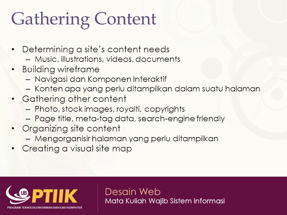 Desain Web Mata Kuliah Wajib Sistem Informasi Gathering Content Determining a site's content needs – Music, illustrations, videos, documents Building