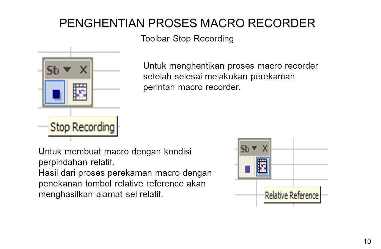 10 PENGHENTIAN PROSES MACRO RECORDER Toolbar Stop Recording Untuk menghentikan proses macro recorder setelah selesai melakukan perekaman perintah macr