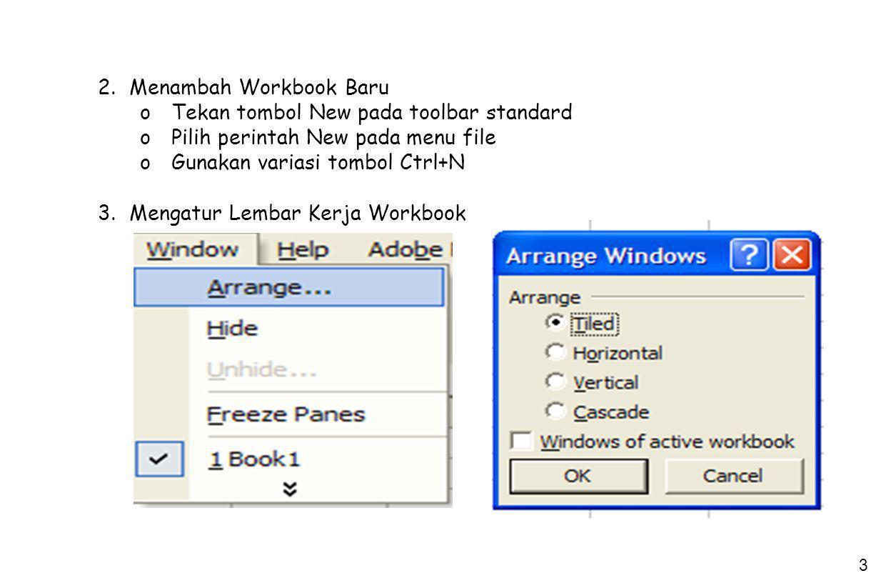 3 2.Menambah Workbook Baru oTekan tombol New pada toolbar standard oPilih perintah New pada menu file oGunakan variasi tombol Ctrl+N 3.Mengatur Lembar