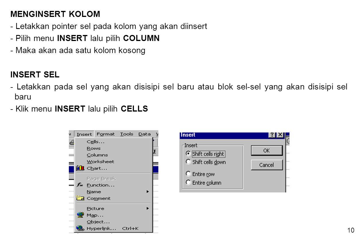 11 - Muncul Option :  SHIFT CELL RIGHT Menggeser seluruh sel, dimulai dari sel dimana penunjuk sel berada ke arah kanan  SHIFT CELL DOWN Akan menggeser seluruh sel, dimulai dari sel dimana penunjuk sel berada ke arah bawah  ENTIRE ROW Menyisipkan sebuah baris kosong  ENTIRE COLUMN Menyisipkan sebuah kolom kosong - Klik tombol OK MEMINDAHKAN ISI KOLOM/BARIS - Blok kolom/baris yang akan dipindah - Klik pada daerah hitam dan jangan dilepas - Geser pointer mouse ke sel yang lain - Lepas mouse, maka isi sel akan pindah