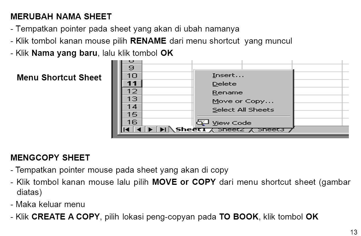 13 MERUBAH NAMA SHEET - Tempatkan pointer pada sheet yang akan di ubah namanya - Klik tombol kanan mouse pilih RENAME dari menu shortcut yang muncul -