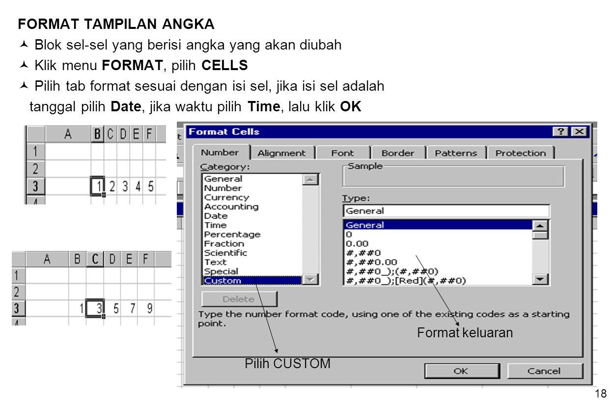 18 FORMAT TAMPILAN ANGKA Blok sel-sel yang berisi angka yang akan diubah Klik menu FORMAT, pilih CELLS Pilih tab format sesuai dengan isi sel, jika is