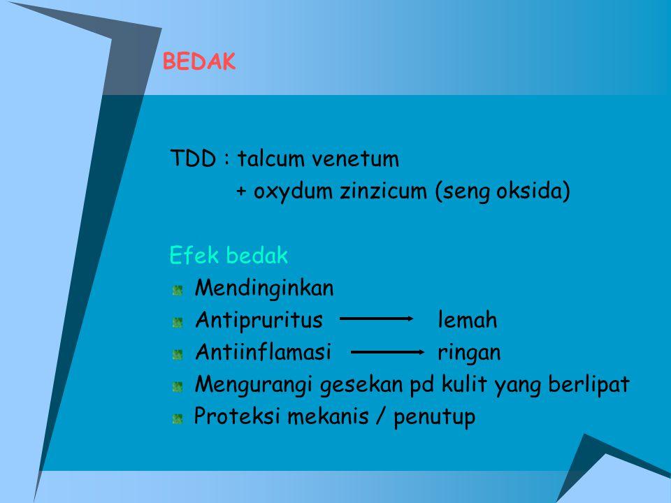 BEDAK TDD : talcum venetum + oxydum zinzicum (seng oksida) Efek bedak Mendinginkan Antiprurituslemah Antiinflamasiringan Mengurangi gesekan pd kulit y