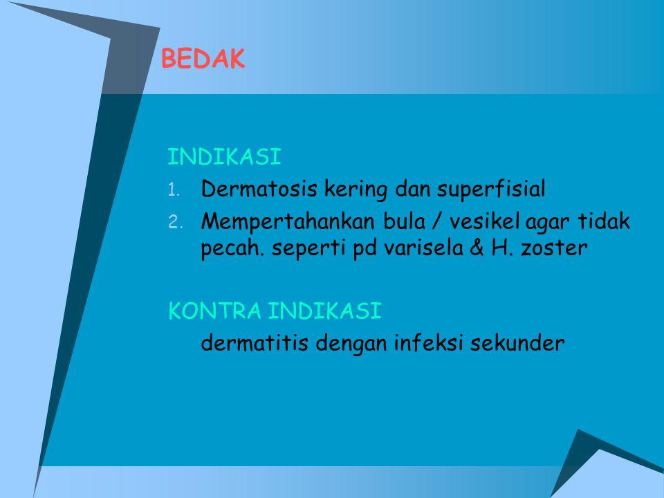 BEDAK INDIKASI 1. Dermatosis kering dan superfisial 2. Mempertahankan bula / vesikel agar tidak pecah. seperti pd varisela & H. zoster KONTRA INDIKASI