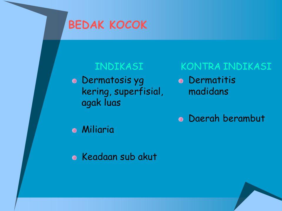 BEDAK KOCOK INDIKASI Dermatosis yg kering, superfisial, agak luas Miliaria Keadaan sub akut KONTRA INDIKASI Dermatitis madidans Daerah berambut