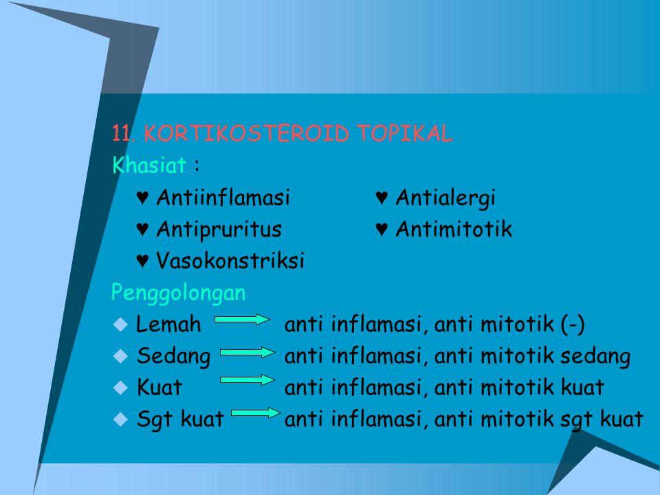 11. KORTIKOSTEROID TOPIKAL Khasiat : ♥ Antiinflamasi ♥ Antialergi ♥ Antipruritus ♥ Antimitotik ♥ Vasokonstriksi Penggolongan  Lemahanti inflamasi, an