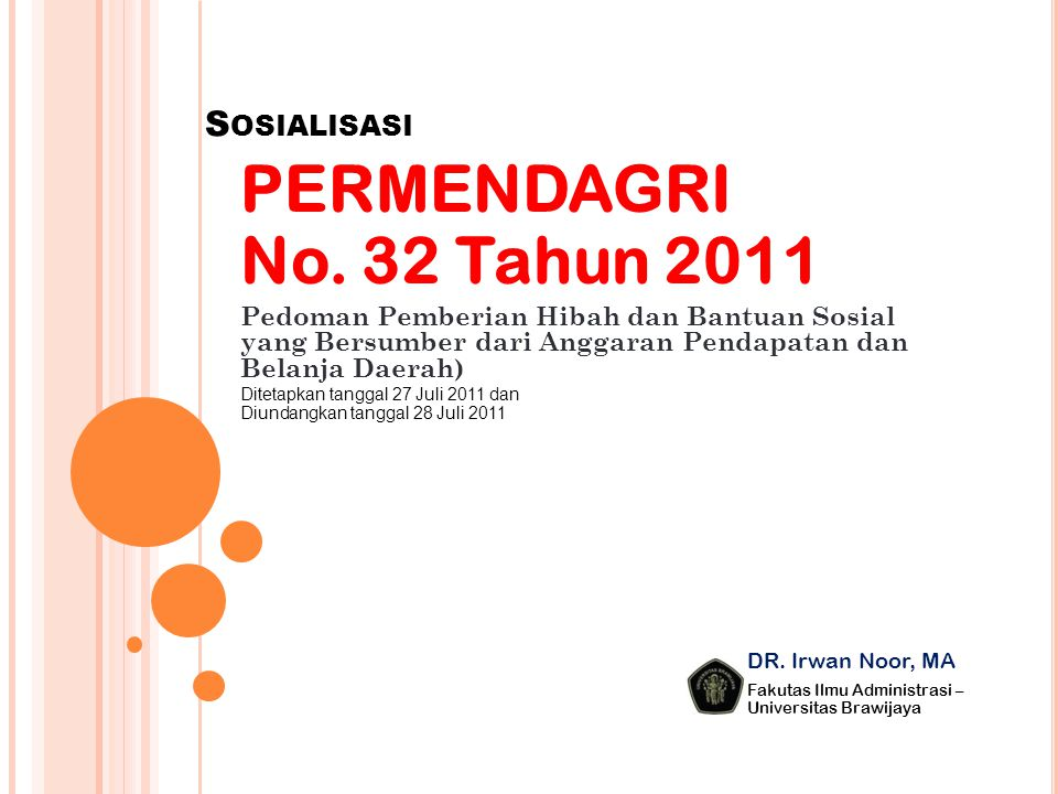 S OSIALISASI PERMENDAGRI No. 32 Tahun 2011 Pedoman Pemberian Hibah dan Bantuan Sosial yang Bersumber dari Anggaran Pendapatan dan Belanja Daerah) DR.