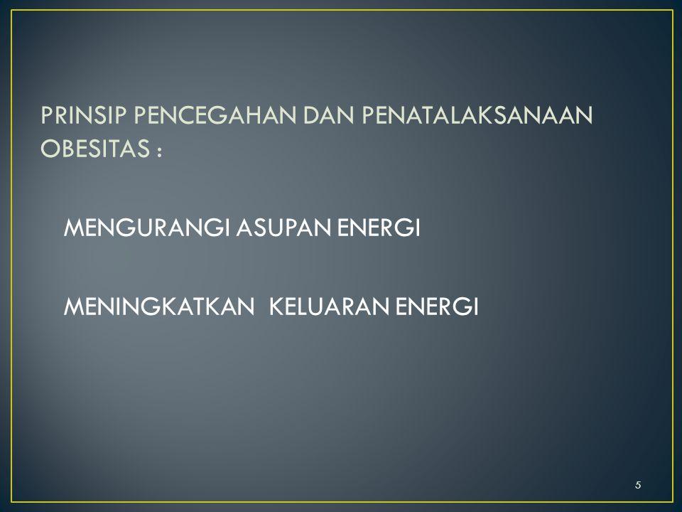 PRINSIP PENCEGAHAN DAN PENATALAKSANAAN OBESITAS : MENGURANGI ASUPAN ENERGI MENINGKATKAN KELUARAN ENERGI 5