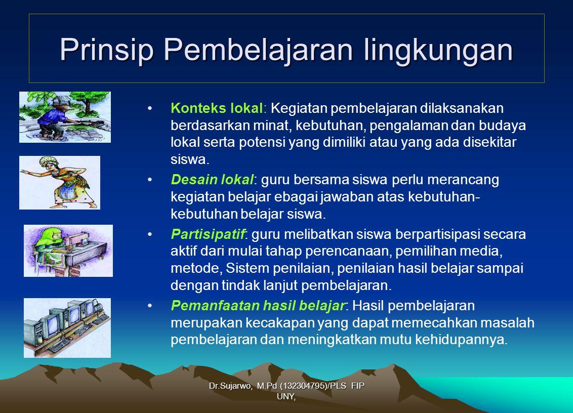 Dr.Sujarwo, M.Pd (132304795)/PLS FIP UNY, Prinsip Pembelajaran lingkungan Konteks lokal: Kegiatan pembelajaran dilaksanakan berdasarkan minat, kebutuh