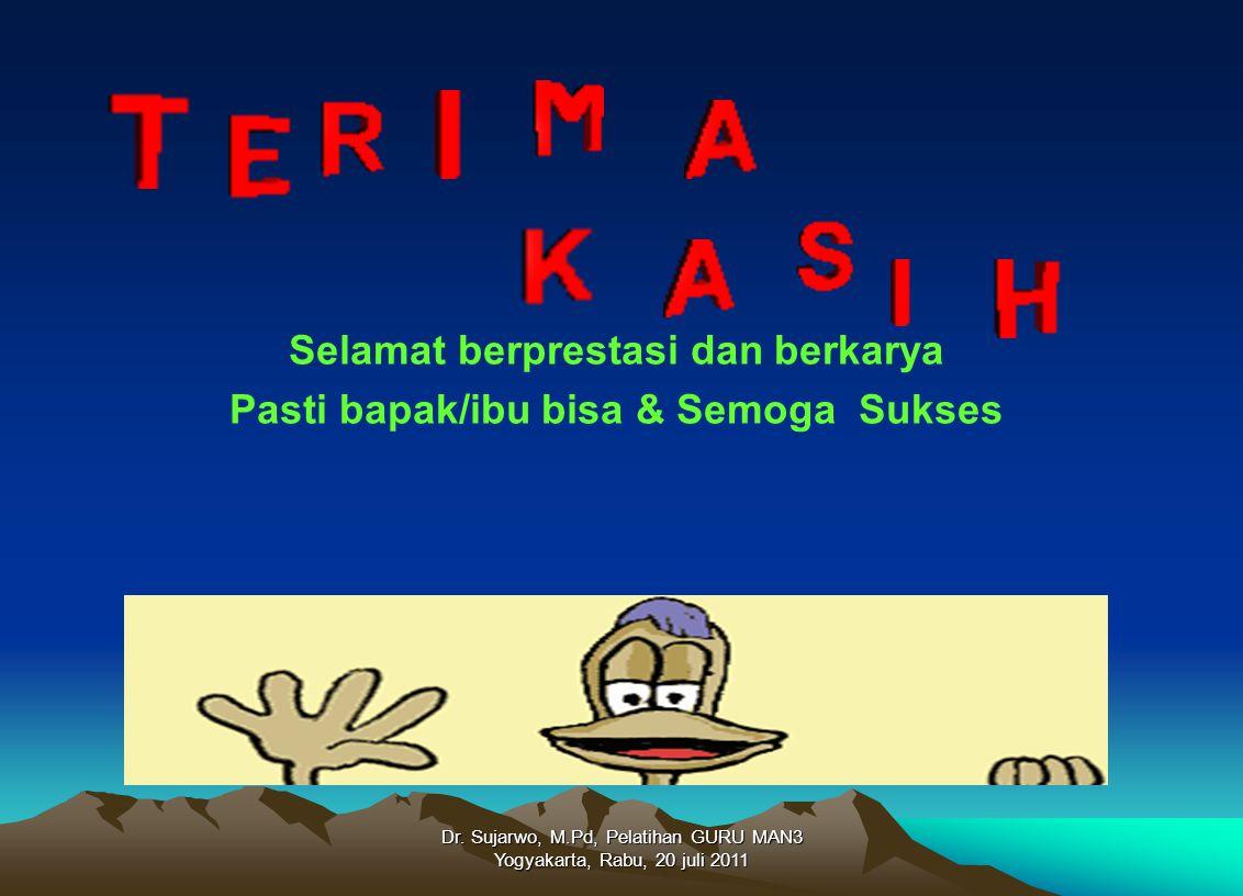 Dr. Sujarwo, M.Pd, Pelatihan GURU MAN3 Yogyakarta, Rabu, 20 juli 2011 Selamat berprestasi dan berkarya Pasti bapak/ibu bisa & Semoga Sukses