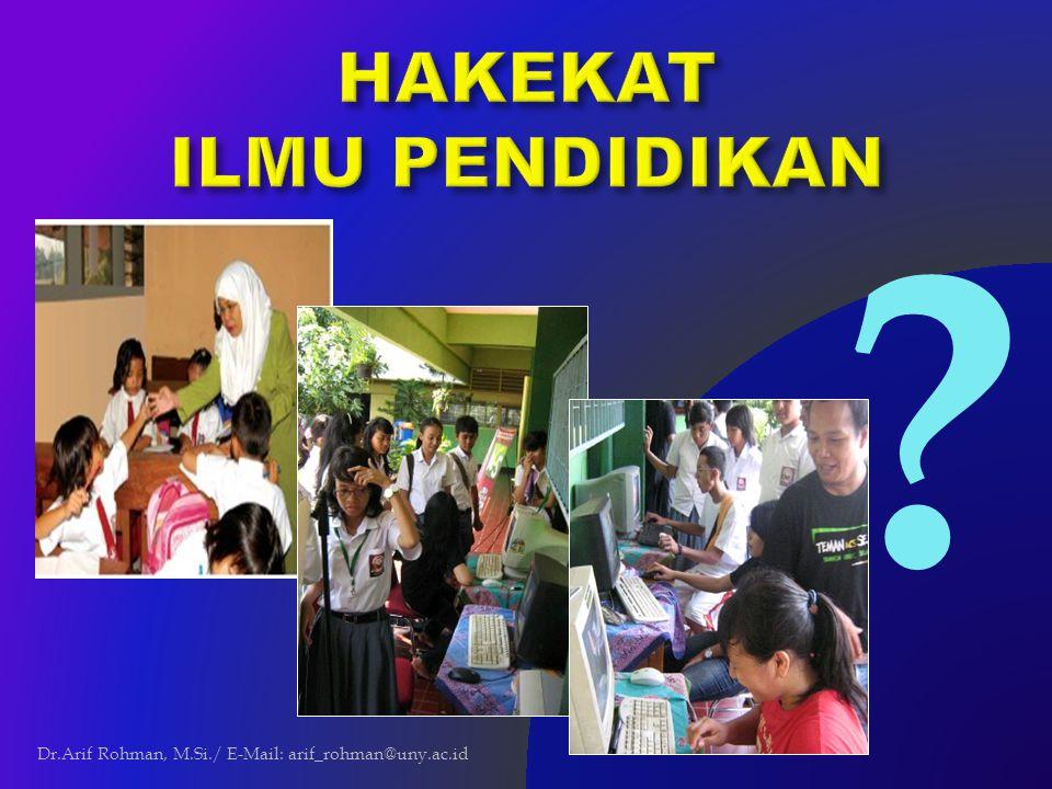 Ilmu Pendidkan (Paedagogiek) The Art of Educating/ Teaching Science of Education Dr.Arif Rohman, M.Si./ E- Mail: arif_rohman@uny.ac.id