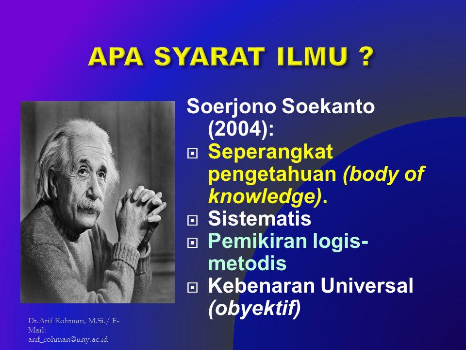 Soerjono Soekanto (2004):  Seperangkat pengetahuan (body of knowledge).  Sistematis  Pemikiran logis- metodis  Kebenaran Universal (obyektif) Dr.A