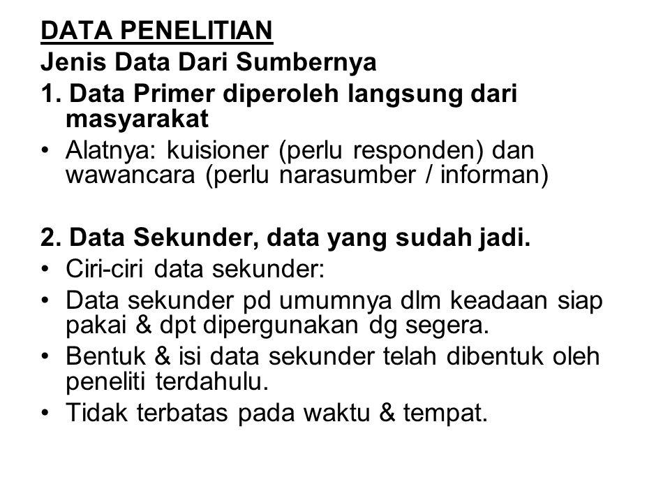DATA PENELITIAN Jenis Data Dari Sumbernya 1. Data Primer diperoleh langsung dari masyarakat Alatnya: kuisioner (perlu responden) dan wawancara (perlu