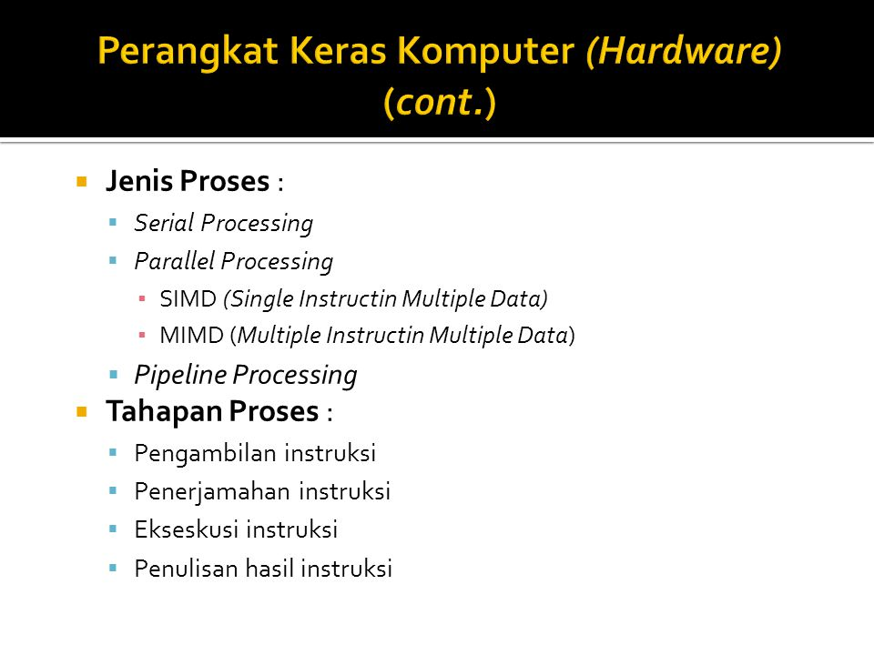  Jenis Proses :  Serial Processing  Parallel Processing ▪ SIMD (Single Instructin Multiple Data) ▪ MIMD (Multiple Instructin Multiple Data)  Pipel
