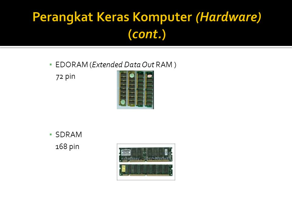 ▪ EDORAM (Extended Data Out RAM ) 72 pin ▪ SDRAM 168 pin