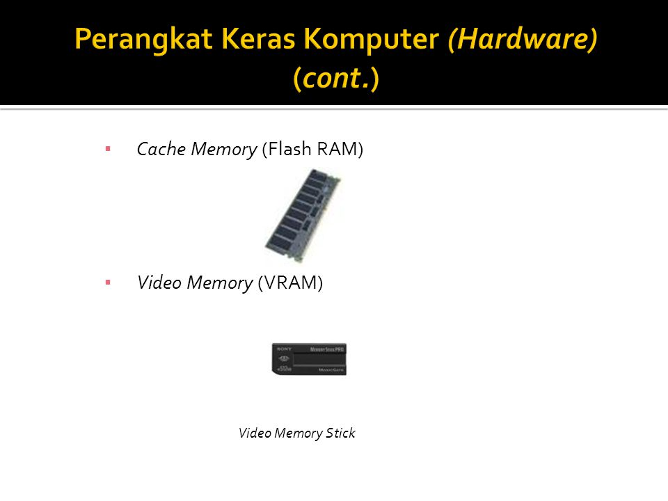 ▪ Cache Memory (Flash RAM) ▪ Video Memory (VRAM) Video Memory Stick