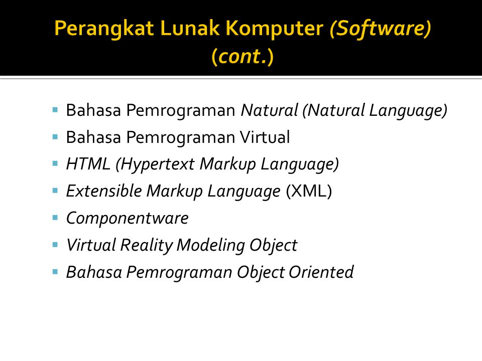  Bahasa Pemrograman Natural (Natural Language)  Bahasa Pemrograman Virtual  HTML (Hypertext Markup Language)  Extensible Markup Language (XML)  C