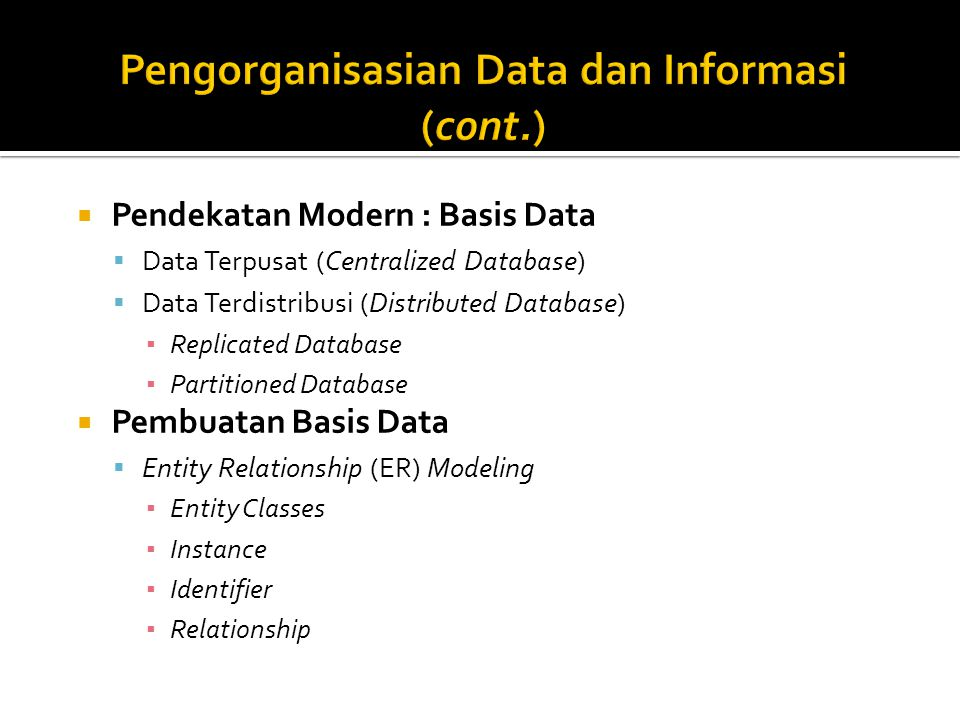  Pendekatan Modern : Basis Data  Data Terpusat (Centralized Database)  Data Terdistribusi (Distributed Database) ▪ Replicated Database ▪ Partitione