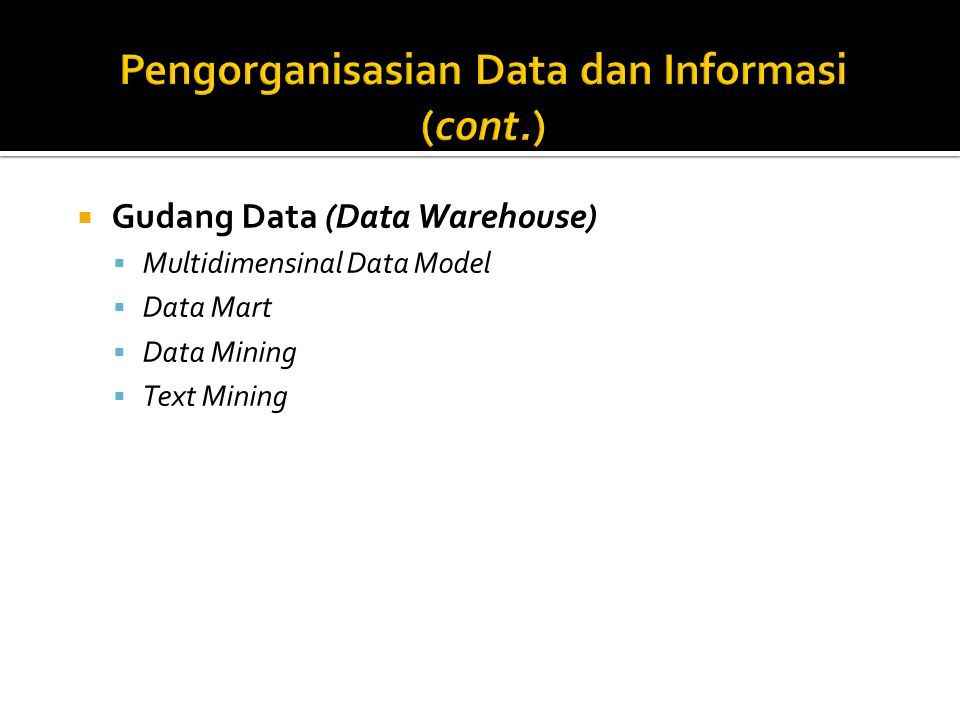  Gudang Data (Data Warehouse)  Multidimensinal Data Model  Data Mart  Data Mining  Text Mining