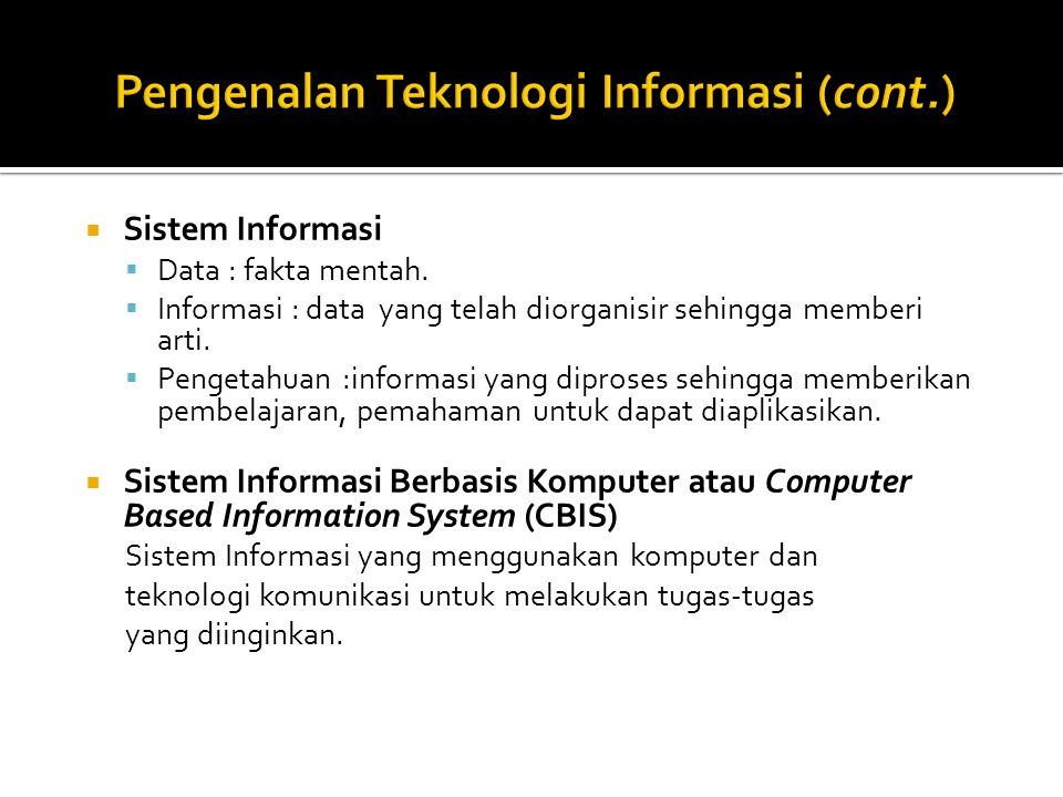  Sistem Informasi  Data : fakta mentah.