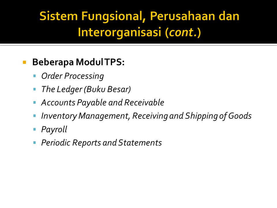  Beberapa Modul TPS:  Order Processing  The Ledger (Buku Besar)  Accounts Payable and Receivable  Inventory Management, Receiving and Shipping of