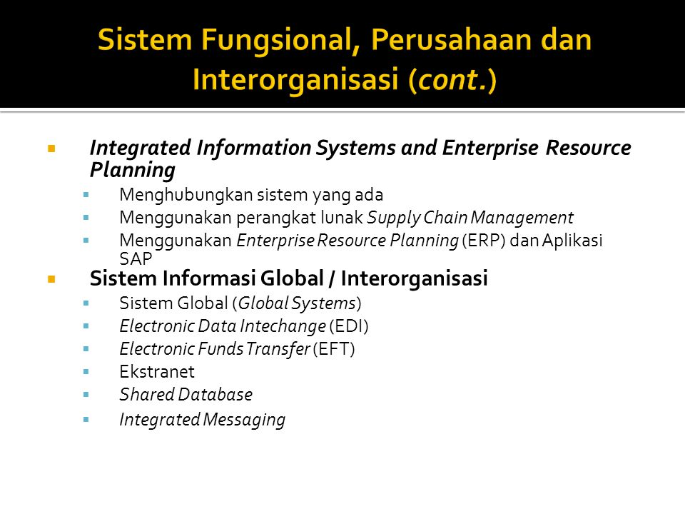  Integrated Information Systems and Enterprise Resource Planning  Menghubungkan sistem yang ada  Menggunakan perangkat lunak Supply Chain Managemen