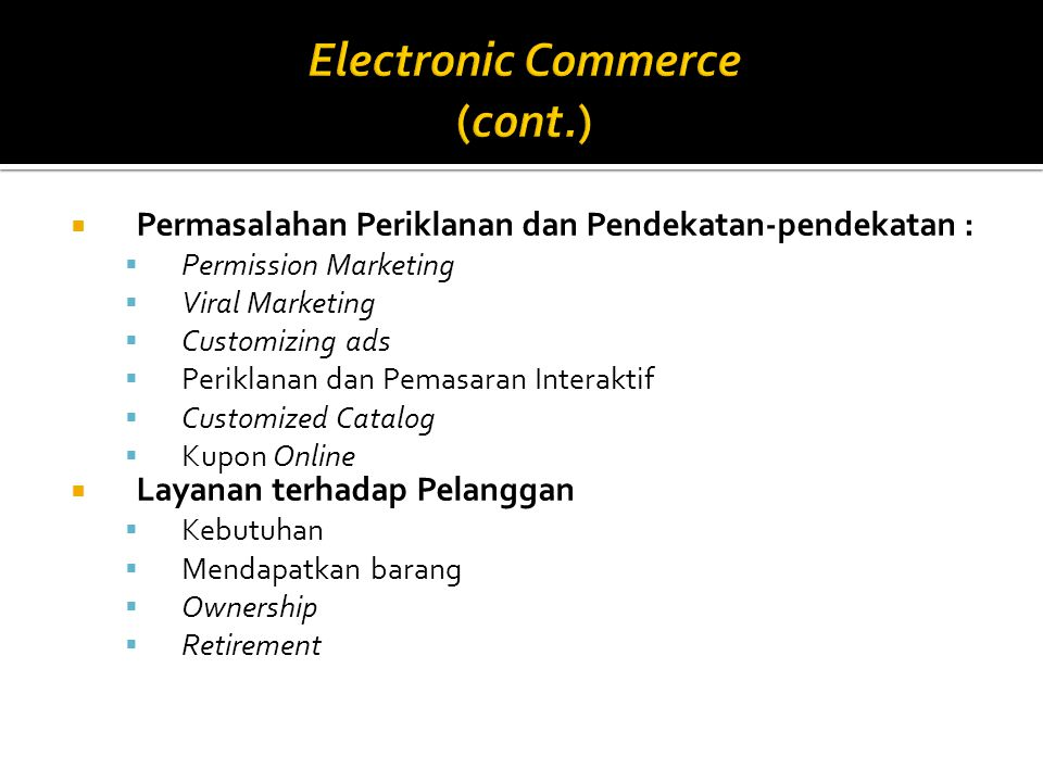  Permasalahan Periklanan dan Pendekatan-pendekatan :  Permission Marketing  Viral Marketing  Customizing ads  Periklanan dan Pemasaran Interaktif