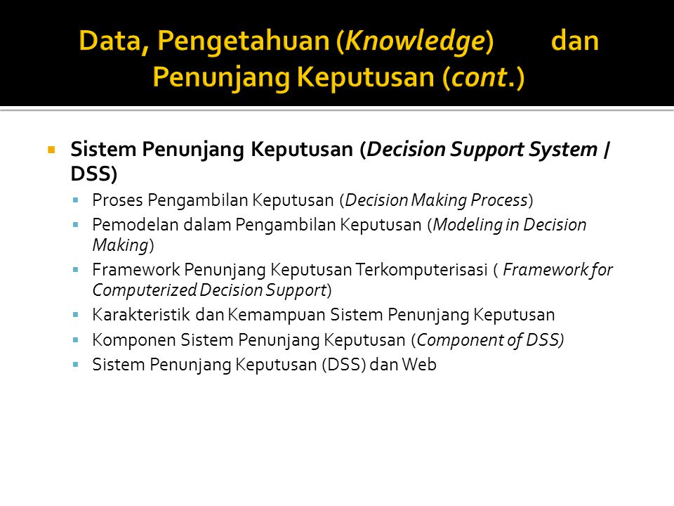  Enterprise Decision Support  Executive Information and Decision Support  Group Decision Support System (GDSS)  Data and Information Analysis and Mining  Analytical Processing  Data Mining ▪ Karakteristik Data Mining ▪ Tools Data Mining  Ethical and Legal Issues ▪ Ethical Issues ▪ Legal Issues