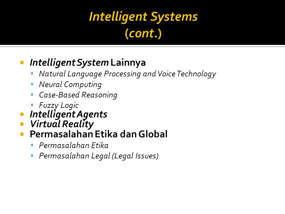  Intelligent System Lainnya  Natural Language Processing and Voice Technology  Neural Computing  Case-Based Reasoning  Fuzzy Logic  Intelligent