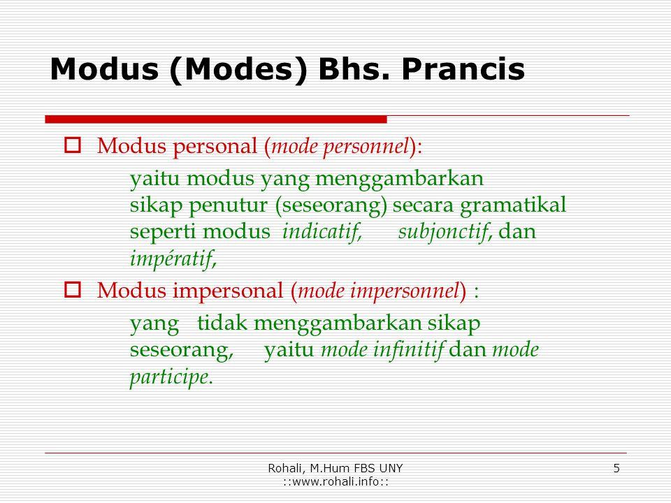 Rohali, M.Hum FBS UNY ::www.rohali.info::4 Modus dan Kala (Mode et Temps) Modus : Merupakan kategori gramatikal dalam bentuk verba yang mengungkapkan