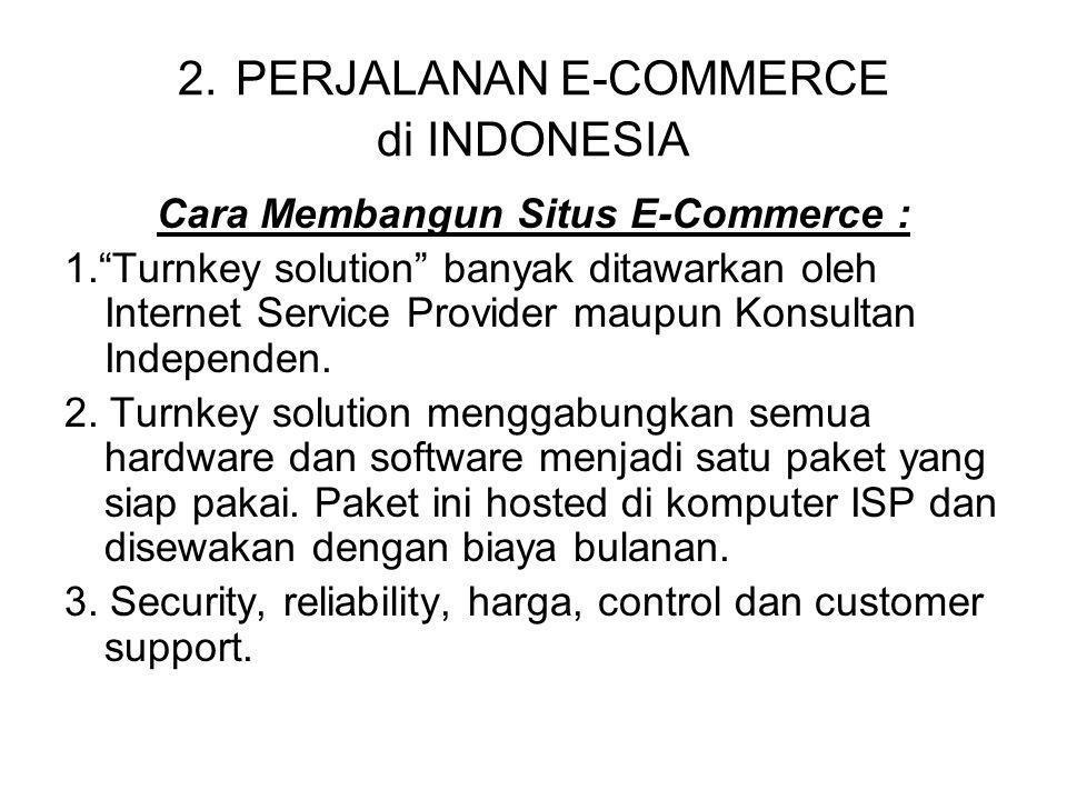 """2. PERJALANAN E-COMMERCE di INDONESIA Cara Membangun Situs E-Commerce : 1.""""Turnkey solution"""" banyak ditawarkan oleh Internet Service Provider maupun K"""