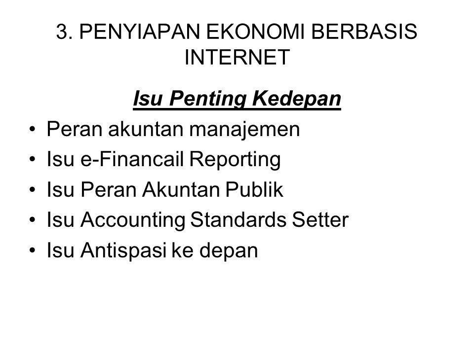 3. PENYIAPAN EKONOMI BERBASIS INTERNET Isu Penting Kedepan Peran akuntan manajemen Isu e-Financail Reporting Isu Peran Akuntan Publik Isu Accounting S