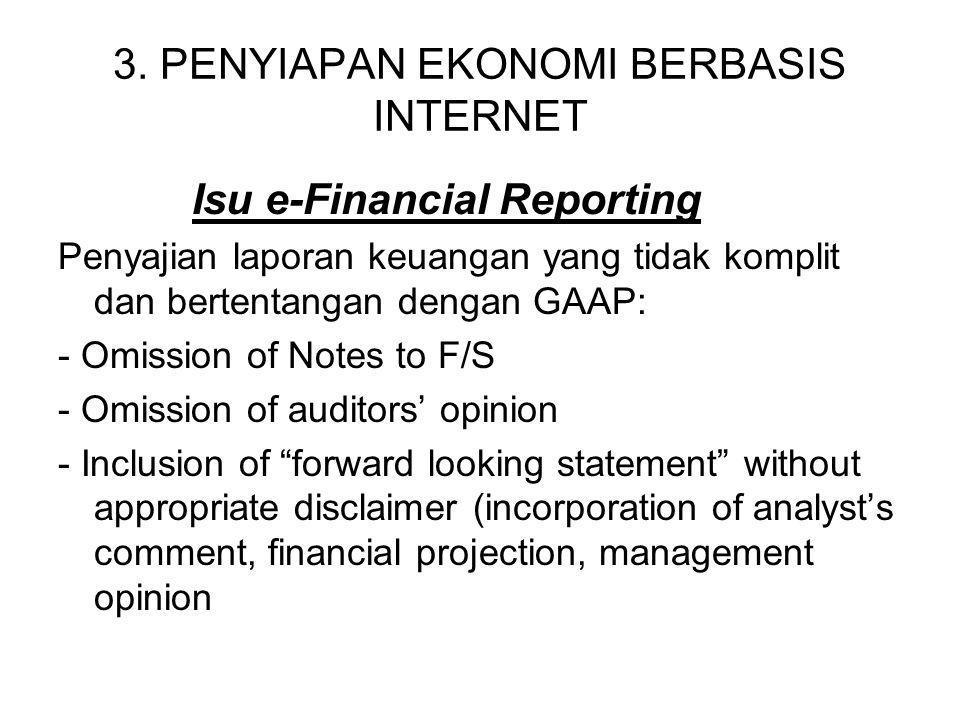 3. PENYIAPAN EKONOMI BERBASIS INTERNET Isu e-Financial Reporting Penyajian laporan keuangan yang tidak komplit dan bertentangan dengan GAAP: - Omissio