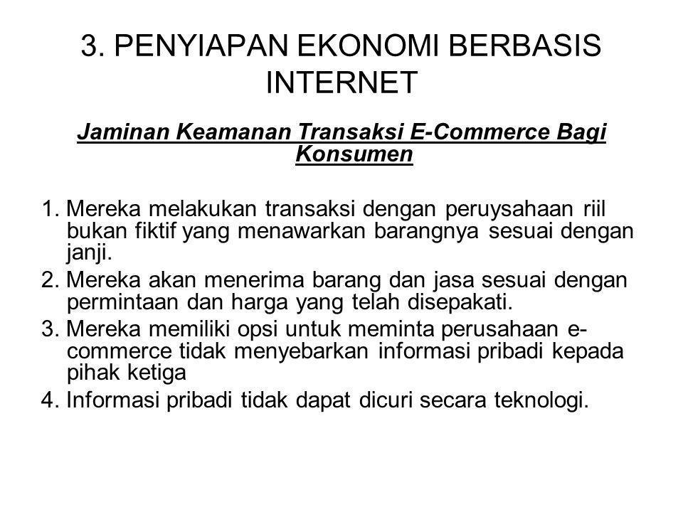 3. PENYIAPAN EKONOMI BERBASIS INTERNET Jaminan Keamanan Transaksi E-Commerce Bagi Konsumen 1. Mereka melakukan transaksi dengan peruysahaan riil bukan